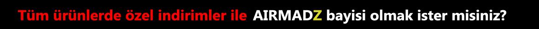 Tüm ürünlerde özel indirimler ile AirMadZ bayisi olmak ister misiniz?